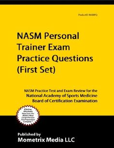 NASM Personal Trainer Exam Practice Questions (First Set): NASM Practice Test and Exam Review for the National Academy of Sports Medicine Board of Certification Examination by NASM Exam Secrets Test Prep Team. $8.86. http://yourdailydream.org//dpcsv/Bc0s0v4lOnYuTsTc1t4k.html. Publisher: Mometrix Media LLC (February 21, 2011). 30 pages. NASM Personal Trainer Exam Practice Questions are the simplest way to prepare for the NASM test. Practice is an essential part of prep...
