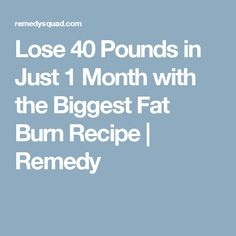 Lose 40 Pounds in Just 1 Month with the Biggest Fat Burn Recipe   Remedy