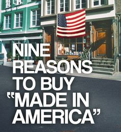 "9 Reasons To Buy ""Made In America."" When items are #MadeinUSA, they travel shorter distances to get to you. The more local you shop the better it is for the environment! Less fossil-fuels needed."