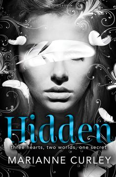 HIDDEN, the first of three young adult Paranormal Fantasy books written by Marianne Curley. Hidden was released in UK, Australia & NZ on 1st March 2013, and in June in the USA.
