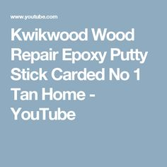 Kwikwood Wood Repair Epoxy Putty Stick Carded No 1 Tan Home - YouTube