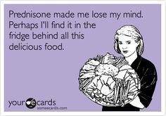 Haha prednisone, you are not my friend....SOOO TRUE!