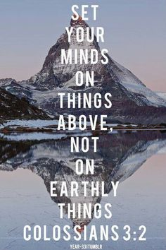 """Set your minds on things above, not on earthly things."" - Colossians 3:2"