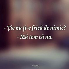 Nu ti-e frica de nimic? Ma tem ca nu. Your Smile, Hip Hop, My Life, Funny Quotes, Poetry, Wisdom, Lol, Thoughts, Feelings