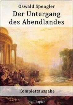 Oswald Spengler: Der Untergang des Abendlandes - Komplettausgabe