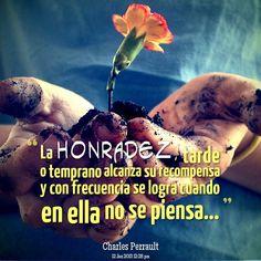 La honradez, tarde o temprano alcanza su recompensa y con frecuencia se logra cuando en ella no se piensa... #CharlesPerrault #Citas #Frases
