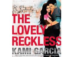 THE LOVELY RECKLESS by Kami Garcia - Coming October 4, 2016