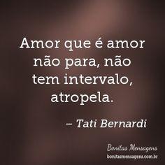 Amor que é amor não para, não tem intervalo, atropela.
