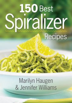 150 Best Spiralizer Recipes Cookbook Review - From Val's Kitchen
