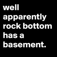 well apparently rock bottom has a basement.