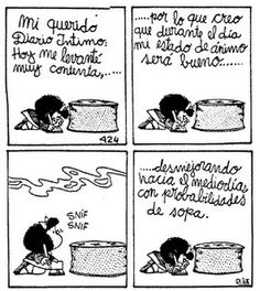 My dear diary: Today I woke up very happy so I think I'll be in a good mood.(smelling) getting worse to lunch, probably there will be 'sopa'. Mafalda Quotes, Social Determinants Of Health, Love You, My Love, Spanish Quotes, Some Words, Good Mood, Calvin And Hobbes, Daily Quotes