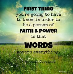 """First thing you're going to have to know in order to be a person of faith and power is that words govern everything"" (Kenneth Copeland). #KWMinistries"