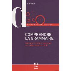 Comprendre la grammaire : une grammaire à l'épreuve de la didactique du FLE / Marie-Armelle Camussi-Ni et Annick Coatéval. Presses Universitaires de Grenoble, imp. 2013