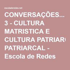 CONVERSAÇÕES... 3 - CULTURA MATRISTICA E CULTURA PATRIARCAL - Escola de Redes