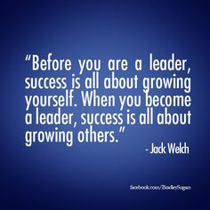 """Before you are a leader, success is about growing yourself. When you become a leader, success is all about growing others.""- Jack Welch #success # leadership"