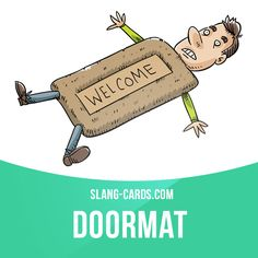 """""""Doormat"""" is a weak person who is regularly abused by others.  Example: That loser is such a doormat, he'll do anything you'll tell him."""