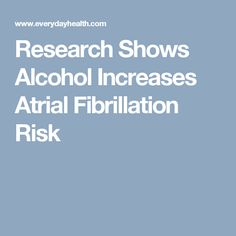 Research Shows Alcohol Increases Atrial Fibrillation Risk