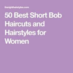 50 Best Short Bob Haircuts and Hairstyles for Women