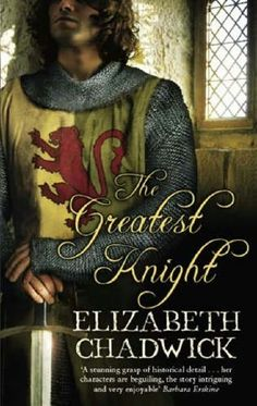 The Greatest Knight by Elizabeth Chadwick (2006). AMAZON RATING: 4.5/5 stars!