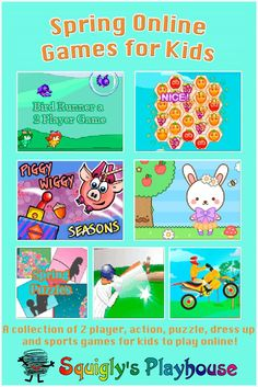 Play our fun online games for kids. All these games have a spring theme. Solve puzzles, play dress up, compete against a friend or play an action or sports game. Learning is fun at Squigly's Playhouse!