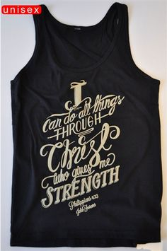 """Phillipians 4:13 is the scripture: """"I can do ALL things through Christ who gives me strength"""" Perhaps one of the most inspiring scriptures displayed in a fashionable and stylish way.This design is printed in a khaki colored ink on a black tank top.$17.99"""