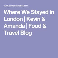 Where We Stayed in London | Kevin & Amanda | Food & Travel Blog