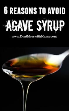 6 Reasons to Avoid Agave Syrup (Why Agave is NOT a Health Food) - http://DontMesswithMama.com