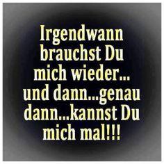 irgendwann-brauchst-du-mich-wieder-und-genau-dann-kannst-du-.jpg von Edith auf www.funpot.net