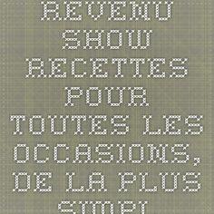 Revenu Show - Recettes pour toutes les occasions, de la plus simple à la plus exquise.