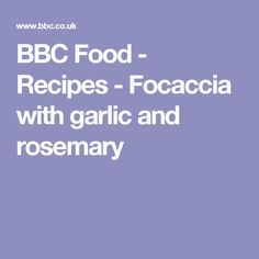 BBC Food - Recipes - Focaccia with garlic and rosemary