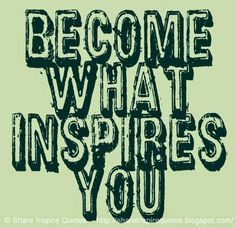become what INSPIRES you | Share Inspire Quotes - Inspiring Quotes ...