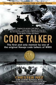 Code Talker: The First and Only Memoir by One of the Original Navajo Code Talkers of WWII by by Chester Nez, Judith Schiess Avila: 'Chester is the last living representative of the Navajo Code Talkers of World War II. The code language he and his fellow recruits developed and used in battle was one of the most closely guarded secrets of the war. Historians agree that without it, the outcome of the war would have been completely different.' #Code_Talker