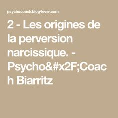 2 - Les origines de la perversion narcissique. - Psycho/Coach Biarritz