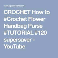 CROCHET How to #Crochet Flower Handbag Purse #TUTORIAL #120 supersaver - YouTube