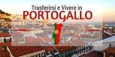 Trasferirsi e vivere in Portogallo, la guida completa
