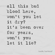 "Bastille- Bad Blood. ""All this bad blood here, won't you let it dry?""  Love this song and the artist so much!"