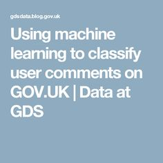 Using machine learning to classify user comments on GOV.UK | Data at GDS