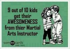 9 out of 10 kids get their AWESOMNESS from their Martial Arts Instructor