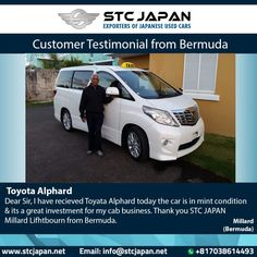 Mr Millard runs his own cab business in Bermuda. He sold one of the car from his cab fleet and was looking to replace it. He started searching online for a reputable Japanese used car exporters, while searching. 8 Seater Van, Toyota Alphard, Japanese Used Cars, Taxi, Investing, Business, Book, Books, Libros