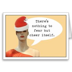 Nothing to fear but cheer itself, bah humbug anti-Christmas card
