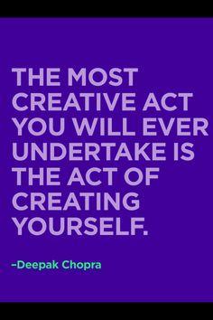 The act of creating yourself #quote
