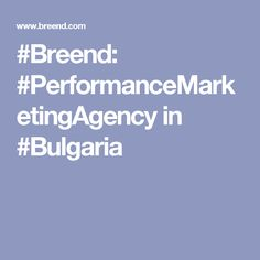 We're Breend, your next favourite performance marketing agency. Bulgaria, Digital Marketing, How To Plan