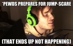 Lol Pewds! :3 he always scares the shit out of me with his screaming. I don't even freak out over the actual scary parts of the game.