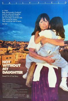 Not Without My Daughter * 1991 Sally Field movie.