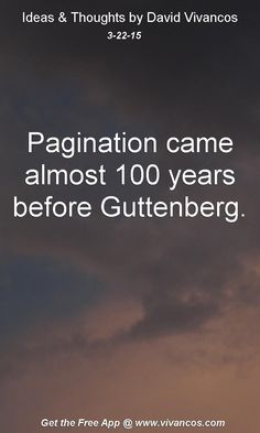 """March 22nd 2015 Idea, """"Pagination came almost 100 years before Guttenberg."""" https://www.youtube.com/watch?v=2Vdw0RkrCW8"""
