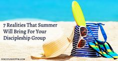 7 Realities That Summer Will Bring For Your Discipleship Group