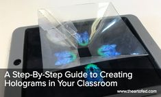 The Art of Ed - A Step-By-Step Guide to Creating Holograms in Your Classroom