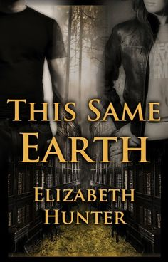This Same Earth by Elizabeth Hunter. 4 stars. Book 2 in series. books read 2012. novel
