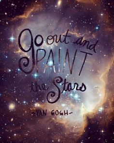 Go out and paint the stars -Van Gogh #starrynight #paintstars #vangogh #stars #sparkle #beatifulstruggle #behappy #behumble #bekind #smile #stronger #dance #feel #hardwork #learn #meow #universe #galaxy by yunue92