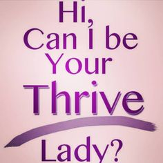 Hi, can I be your Thrive Lady?  HageyK.Le-Vel.com